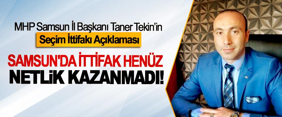 Taner Tekin: Samsun'da İttifak Henüz Netlik Kazanmadı!