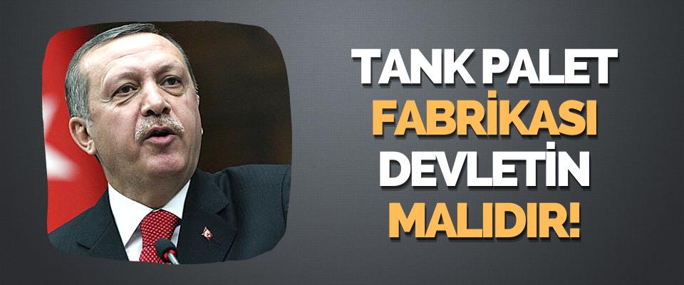 Tank Palet Fabrikası Devletin Malıdır!