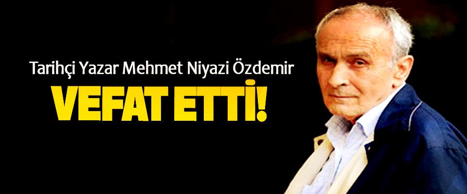 Tarihçi Yazar Mehmet Niyazi Özdemir Vefat Etti!
