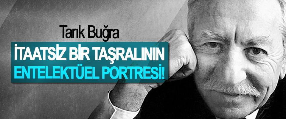 Tarık Buğra; İtaatsiz bir taşralının entelektüel portresi!