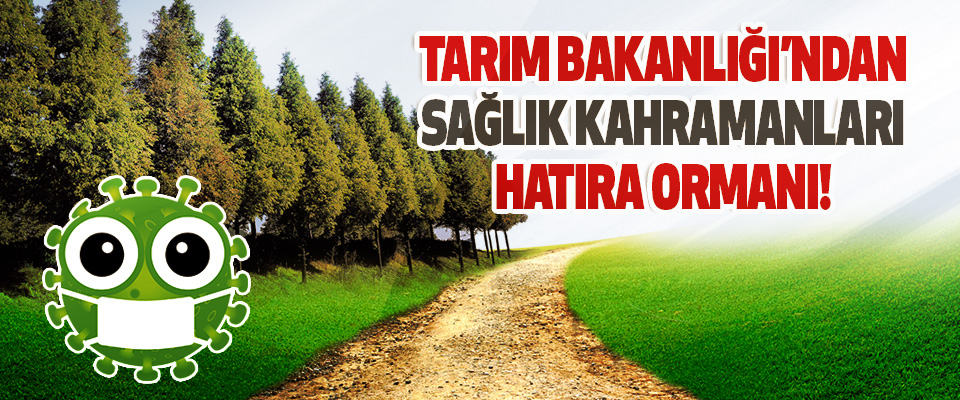 Tarım Bakanlığı'ndan Sağlık Kahramanları Hatıra Ormanı!
