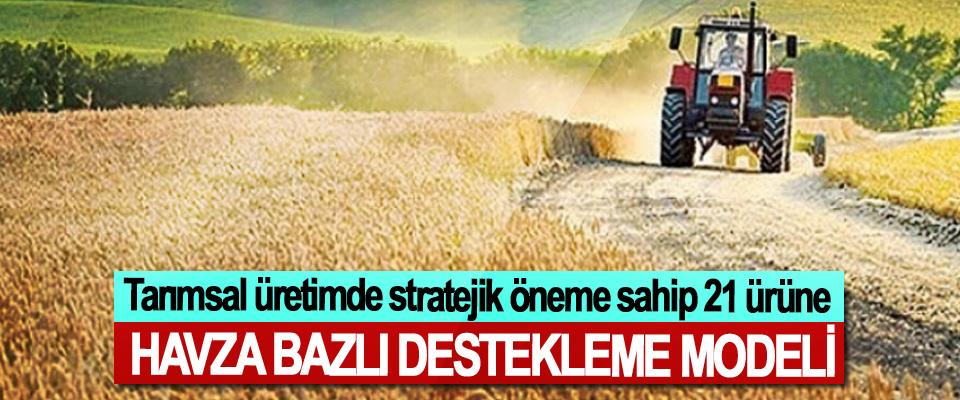 Tarımsal üretimde stratejik öneme sahip 21 ürüne Havza Bazlı Destekleme Modeli