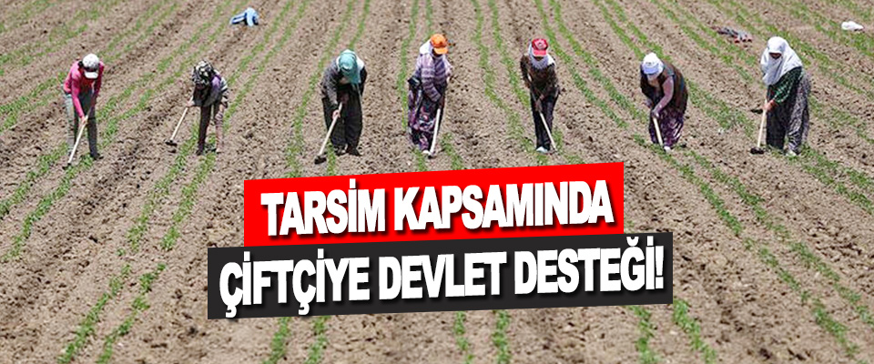 Tarsim Kapsamında Çiftçiye Devlet Desteği!