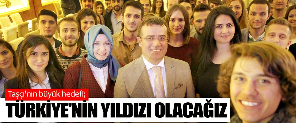 Taşçı'nın büyük hedefi; Türkiye'nin Yıldızı Olacağız