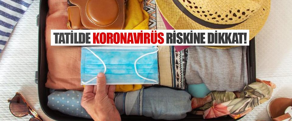 Tatilde Koronavirüs Riskine Dikkat!