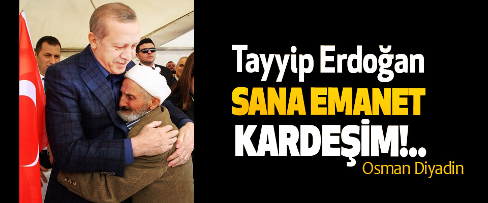 Tayyip Erdoğan Sana Emanet Kardeşim!..