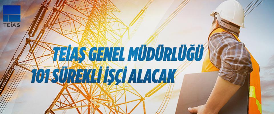 TEİAŞ Genel Müdürlüğü Sürekli İşçi Alacak!
