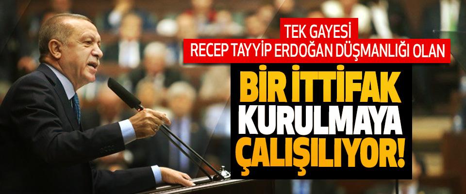 Tek gayesi Recep Tayyip Erdoğan düşmanlığı olan bir ittifak kurulmaya çalışılıyor!