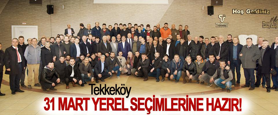 Tekkeköy 31 Mart Yerel Seçimlerine Hazır!
