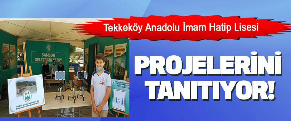 Tekkeköy anadolu imam hatip lisesi projelerini tanıtıyor!