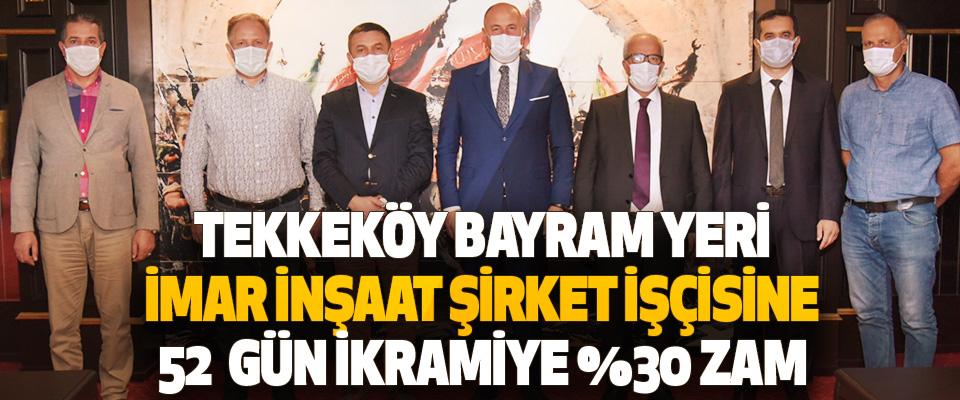 Tekkeköy Bayram Yeri İmar İnşaat Şirket İşçisine 52 Gün İkramiye yüzde 30 Zam
