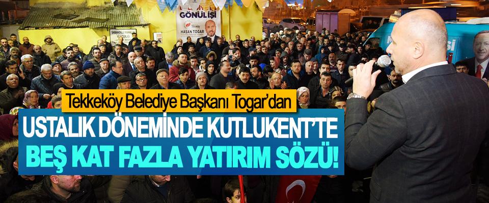 Tekkeköy Belediye Başkanı Togar'dan Ustalık döneminde Kutlukent'te beş kat fazla yatırım sözü!