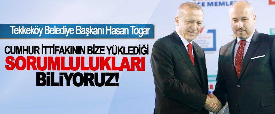 Tekkeköy Belediye Başkanı Hasan Togar: Cumhur ittifakının bize yüklediği sorumlulukları biliyoruz!
