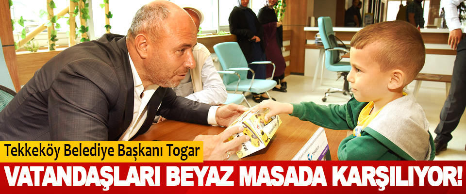 Tekkeköy Belediye Başkanı Togar  Vatandaşları beyaz masada karşılıyor!