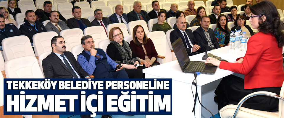 Tekkeköy Belediye Personeline Hizmet İçi Eğitim
