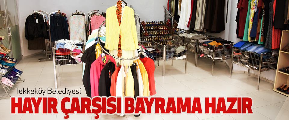 Tekkeköy Belediyesi Hayır Çarşısı Bayrama Hazır