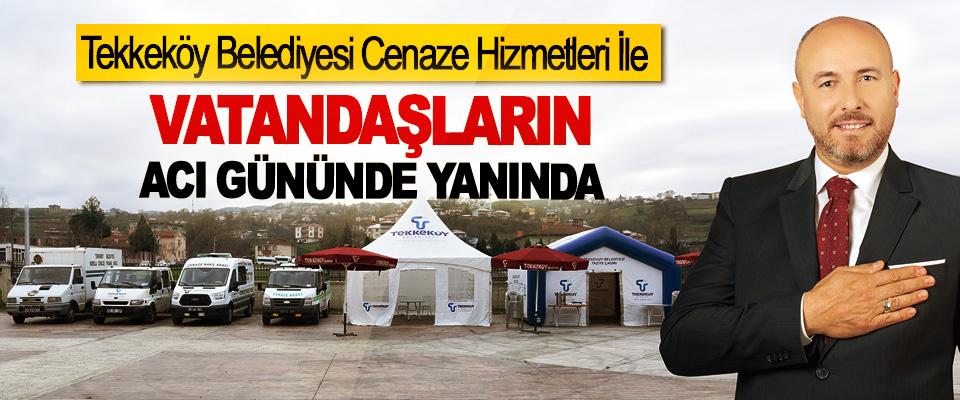 Tekkeköy Belediyesi Cenaze Hizmetleri İle Vatandaşların Acı Gününde Yanında