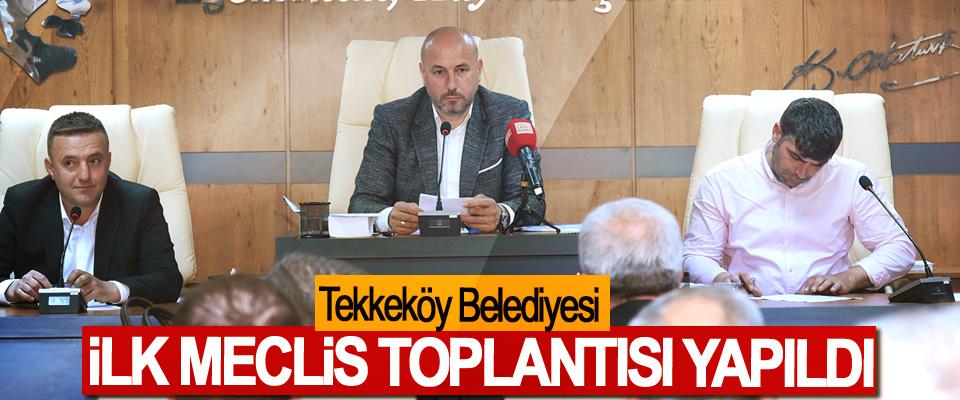 Tekkeköy Belediyesi İlk Meclis Toplantısı Yapıldı