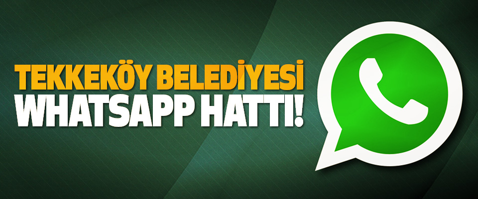Tekkeköy belediyesi WhatsApp hattı!