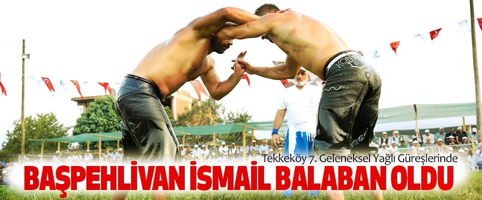 Tekkeköy belediyesi 7. Geleneksel yağlı güreşlerinde başpehlivan ismail balaban oldu