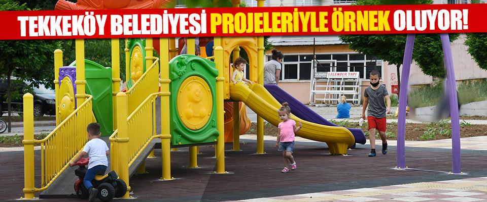 Tekkeköy Belediyesi Projeleriyle Örnek Oluyor!
