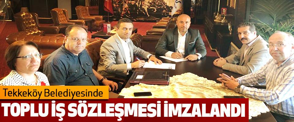 Tekkeköy Belediyesinde Toplu İş Sözleşmesi İmzalandı