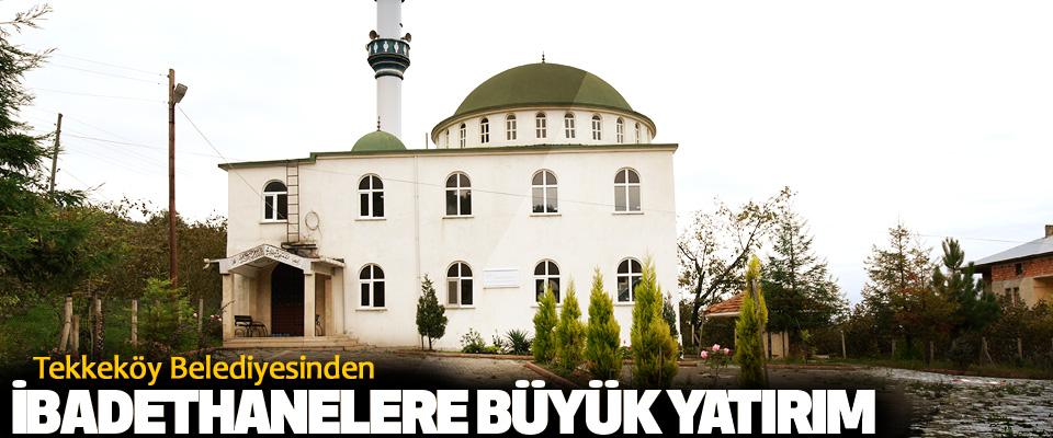 Tekkeköy Belediyesinden İbadethanelere Büyük Yatırım