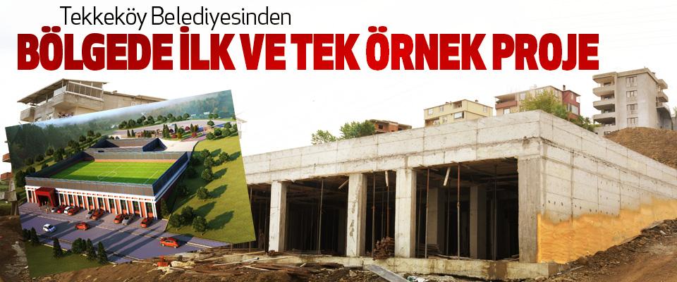 Tekkeköy Belediyesinden Bölgede İlk Ve Tek Örnek Proje