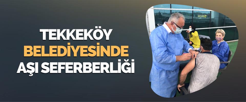 Tekkeköy Belediyesinde Aşı Seferberliği