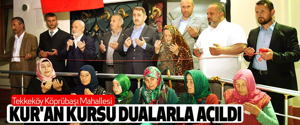 Tekkeköy Köprübaşı Mahallesi Kur'an Kursu Dualarla Açıldı
