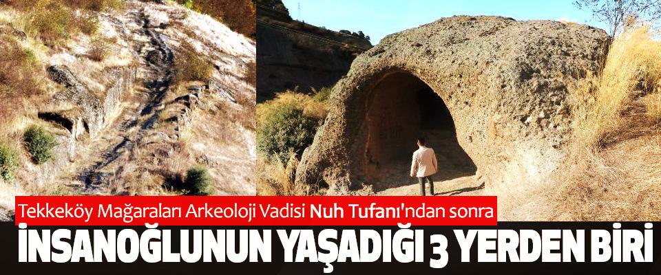 Tekkeköy Mağaraları Nuh Tufanı'ndan sonra insanoğlunun yaşadığı 3 yerden biri