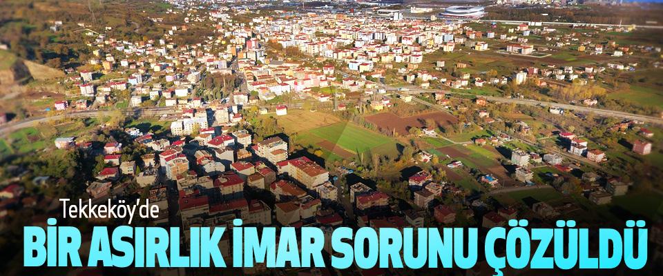 Tekkeköy'de Bir Asırlık İmar Sorunu Çözüldü