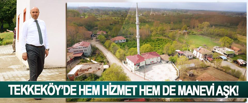 Tekkeköy'de hem hizmet hem de manevi aşk!