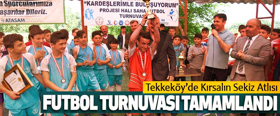 Tekkeköy'de Kırsalın sekiz Atlısı Futbol Turnuvası Tamamlandı