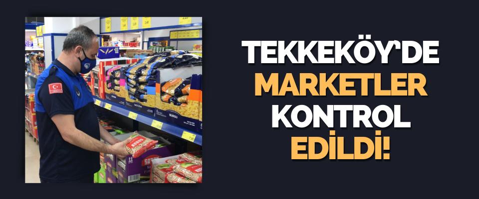 Tekkeköy'de Marketler Kontrol Edildi!