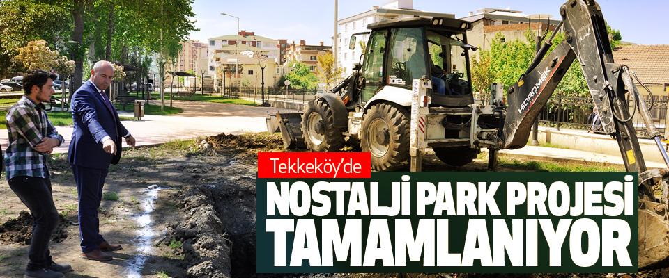 tekkeköy'de nostalji park projesi tamamlanıyor