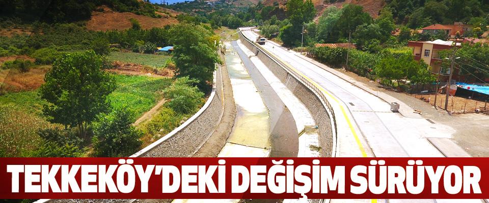 Tekkeköy'deki Değişim Sürüyor