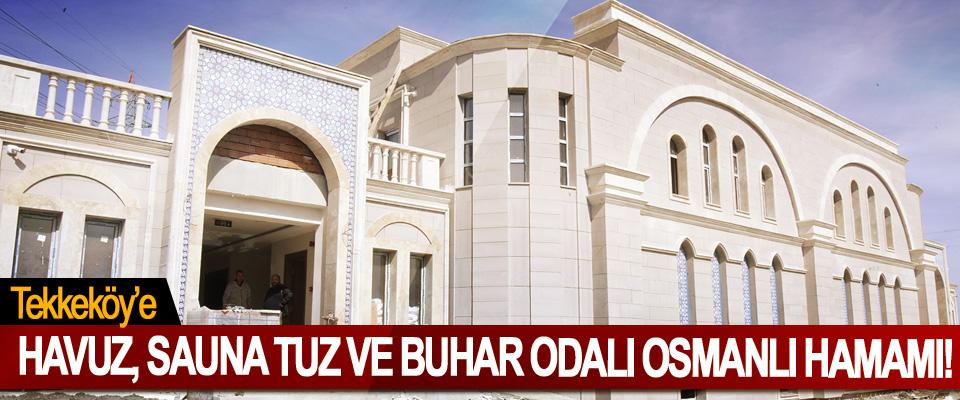 Tekkeköy'e havuz, sauna tuz ve buhar odalı Osmanlı hamamı!