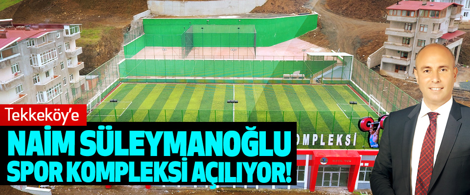 Tekkeköy'e Naim Süleymanoğlu Spor Kompleksi Açılıyor!