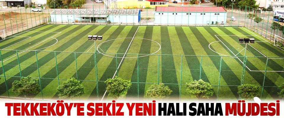 Tekkeköy'e Sekiz Yeni Halı Saha Müjdesi