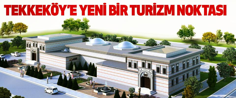 Tekkeköy'e Yeni Bir Turizm Noktası