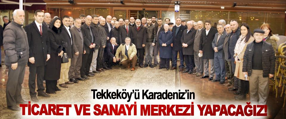 Tekkeköy'ü Karadeniz'in Ticaret Ve Sanayi Merkezi Yapacağız!