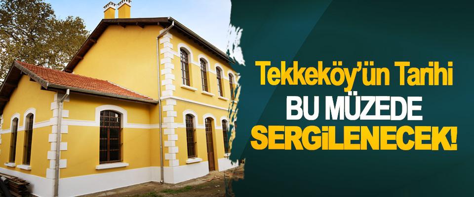 Tekkeköy'ün tarihi bu müzede sergilenecek!