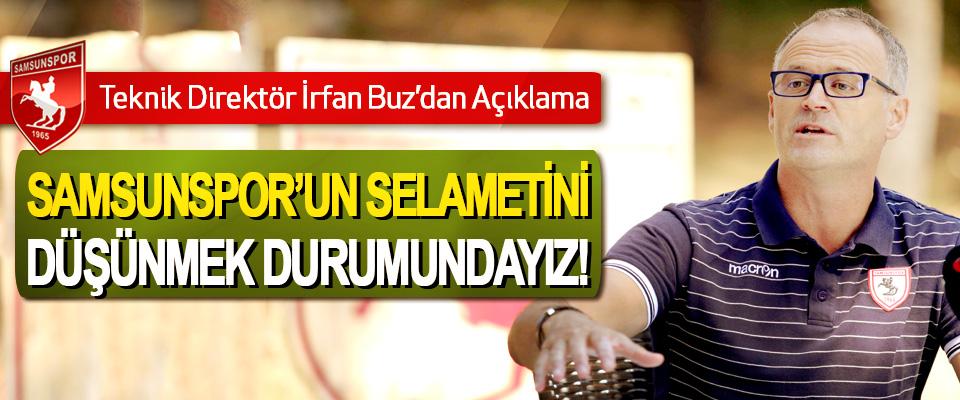 Teknik Direktör İrfan Buz: Samsunspor'un selametini düşünmek durumundayız!
