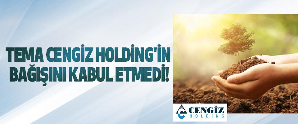 Tema Cengiz Holding'in Bağışını Kabul Etmedi!