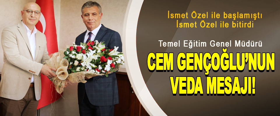 Temel Eğitim Genel Müdürü  Cem Gençoğlu'nun Veda Mesajı!