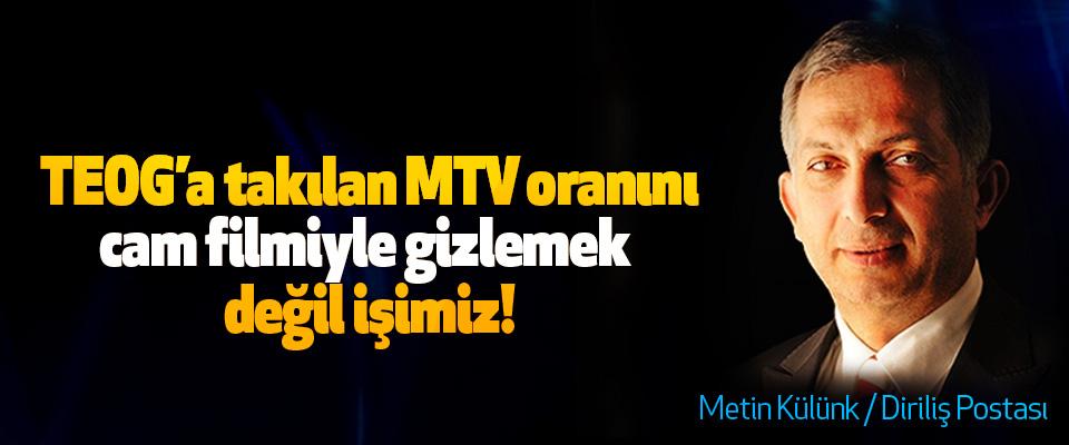 TEOG'a takılan MTV oranını cam filmiyle gizlemek değil işimiz!