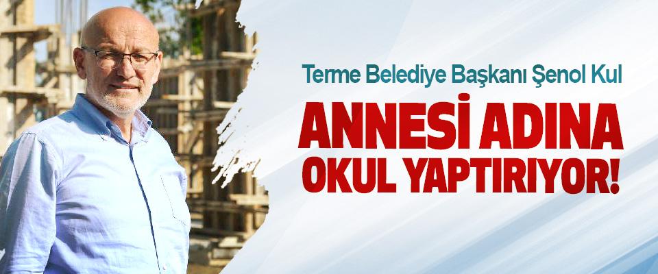 Terme Belediye Başkanı Şenol Kul Annesi adına okul yaptırıyor!