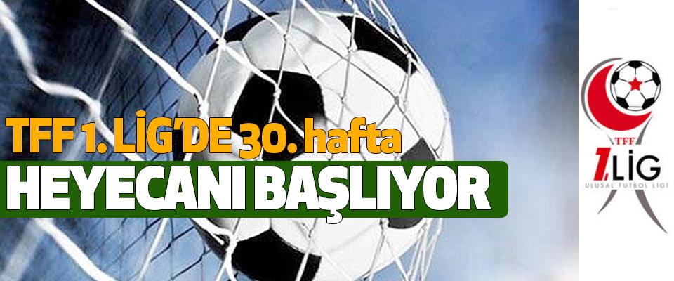 TFF 1. Lig'de 30. hafta Heyecanı Başlıyor