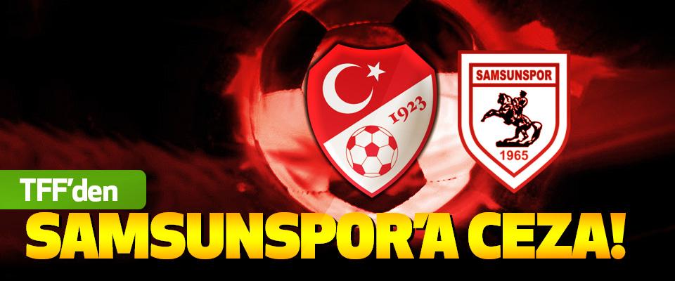 TFF'den Samsunspor'a Ceza!